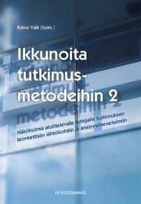 Cover for Ikkunoita tutkimusmetodeihin 2 : Näkökulmia aloittelevalle tutkijalle tutkimuksen teoreettisiin lähtökohtiin ja analyysimenetelmiin