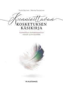 Cover for Kunnioittavan kosketuksen käsikirja : Ammatillinen hoitokohtaaminen sosiaali- ja terveysalalla