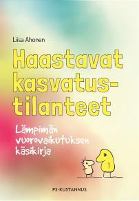 Cover for Haastavat kasvatustilanteet : Lämpimän vuorovaikutuksen käsikirja