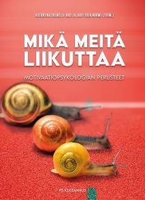 Cover for Mikä meitä liikuttaa : Motivaatiopsykologian perusteet