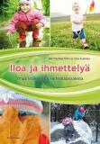 Cover for Iloa ja ihmettelyä : Ympäristökasvatus varhaislapsuudessa