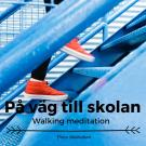 Cover for På väg till skolan- Walking meditation