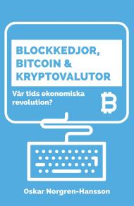 Cover for Blockkedjor, bitcoin och kryptovalutor : vår tids ekonomiska revolution?