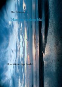 Cover for Han var varken blå: Mannen som hängde i slussen