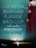 Omslagsbild för Lucrezia Borgias fjärde bröllop och andra berättelser