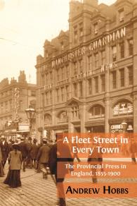 Cover for A Fleet Street in Every Town: The Provincial Press in England, 1855-1900