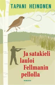 Cover for Ja satakieli lauloi Fellmanin pellolla