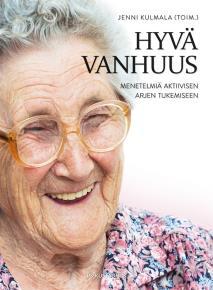Cover for Hyvä vanhuus : Menetelmiä aktiivisen arjen tukemiseen