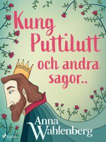 Cover for Kung Puttilutt och andra sagor..