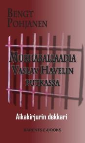 Cover for Murhaballaadia Vaslav Havelin putkassa - Aikakirjurin dekkari