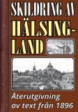 Cover for Skildring av Hälsingland – Återutgivning av text från 1896