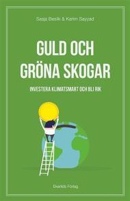 Cover for Guld och gröna skogar - investera klimatsmart och bli rik