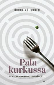 Cover for Pala kurkussa – Selviytymistarinoita syömishäiriöistä