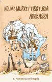 Bokomslag för Kolme muskettisoturia Afrikassa