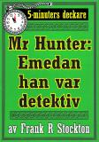 Cover for 5-minuters deckare. Hunter: Emedan han var detektiv. Återutgivning av text från 1913