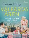 Cover for Välfärdsåren : svensk historia 1945-1986