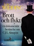 Cover for Brott och Flykt: en dokumentär berättelse om C J L Almqvist