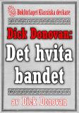 Cover for Dick Donovan: Det hvita bandet. Återutgivning av text från 1904