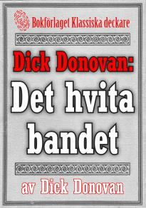 Cover for Dick Donovan: Det hvita bandet. Återutgivning av text från 1904