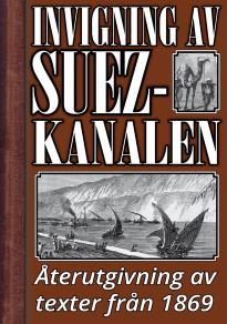 Cover for Invigningen av Suezkanalen år 1869. Återutgivning av historiska texter