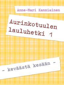 Cover for Aurinkotuulen lauluhetki 1: - keväästä kesään -