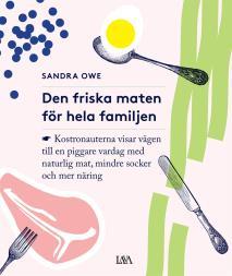 Cover for Den friska maten för hela familjen ; kostronauterna visar vägen till en piggare vardag med naturlg mat, mindre socker och mer näring