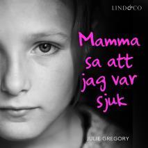 Cover for Mamma sa att jag var sjuk: En sann historia