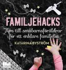 Cover for Familjehacks – tips till småbarnsföräldrar för ett enklare familjeliv