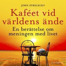 Cover for Kaféet vid världens ände: En berättelse om meningen med livet