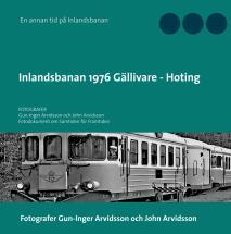 Cover for Inlandsbanan 1976  Gällivare - Hoting: Fotodokumentation för framtiden