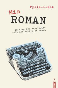 Cover for Min roman : en fylla-i-guide till att skriva en roman