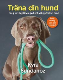 Cover for Träna din hund : steg för steg till en glad och väluppfostrad hund