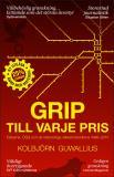 Cover for Grip till varje pris : Falkarna, CSG och de rättsvidriga väktarmetoderna 1996-2014