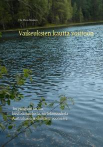 Cover for Vaikeuksien kautta voittoon: Torpantytön tarina huutolaisuudesta, siirtolaisuudesta Australiassa ja elämästä Suomessa