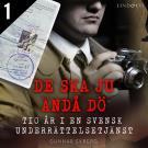 Cover for De ska ju ändå dö: tio år i en svensk underrättelsetjänst - Del 1