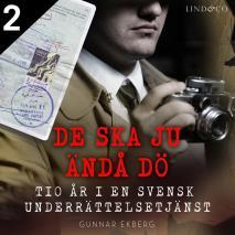Cover for De ska ju ändå dö: tio år i en svensk underrättelsetjänst - Del 2