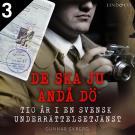 Cover for De ska ju ändå dö: tio år i en svensk underrättelsetjänst - Del 3