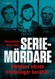Cover for Seriemördare - Världens värsta brottslingar berättar