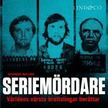 Cover for Seriemördare: Världens värsta brottslingar berättar