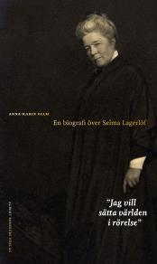Cover for Jag vill sätta världen i rörelse : En biografi över Selma Lagerlöf