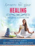Cover for Learn to give Healing; an easy step-by-step guide to Spiritual Healing