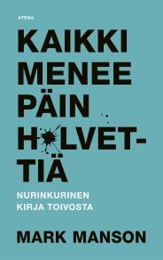 Cover for Kaikki menee päin h*lvettiä – Nurinkurinen kirja toivosta