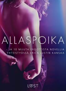 Cover for Allaspoika - ja 10 muuta eroottista novellia yhteistyössä Erica Lustin kansaa