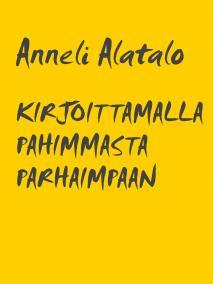 Cover for KIRJOITTAMALLA PAHIMMASTA PARHAIMPAAN: Eveliina von Waisin kokemustietoa