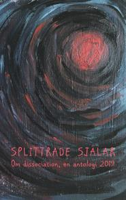Cover for Splittrade själar: Om dissociation, en antologi 2019
