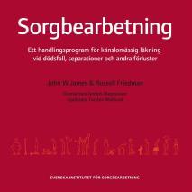 Cover for Sorgbearbetning : ett handlingsprogram för känslomässig läkning vid sorg efter dödsfall, separationer och andra förluster