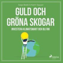 Cover for Guld och gröna skogar: Investera klimatsmart och bli rik
