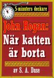 Cover for 5-minuters deckare. Mästertjuven John Rogan: När katten är borta. . . . En af John Rogans upplefvelser. Återutgivning av text från 1919