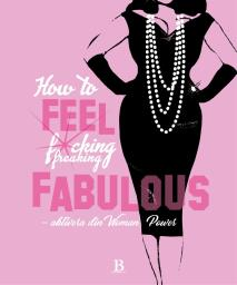 Cover for How to FEEL fucking, freaking fabulous