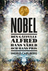 Cover for NOBEL : Den gåtfulle Alfred, hans värld och hans pris